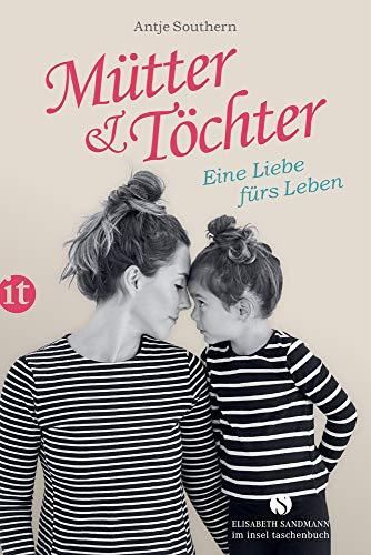 Mütter & Töchter: Eine Liebe fürs Leben (Elisabeth Sandmann im it)