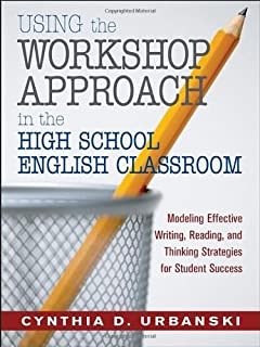 Using the Workshop Approach in the High School English Classroom: Modeling Effective Writing, Reading, and Thinking Strate...