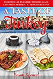 A Taste of Turkey: Turkish Cooking Made Easy with Authentic Turkish Recipes ***BLACK AND WHITE EDITION*** (Best Recipes from Around the World)