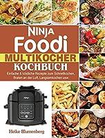 Ninja Foodi Multikocher Kochbuch: Einfache & koestliche Rezepte zum Schnellkochen, Braten an der Luft, Langsamkochen usw.