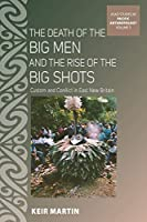 The Death of the Big Men and the Rise of the Big Shots: Custom and Conflict in East New Britain (ASAO Studies in Pacific Anthropology, 3)