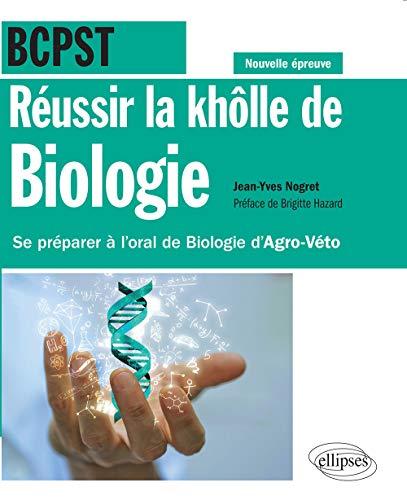 Réussir la khôlle de Biologie en BCPST - Se préparer à l'oral de Biologie d'Agro-Véto - conforme à la nouvelle épreuve (French Edition)