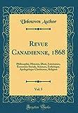 Revue Canadienne, 1868, Vol. 5: Philosophie, Histoire, Droit, Littérature, Économie Sociale, Sciences, Esthétique, Apologétique Chrétienne, Religion (Classic Reprint)