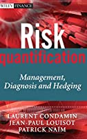 Risk Quantification: Management, Diagnosis and Hedging (The Wiley Finance Series)