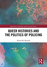 Queer Histories and the Politics of Policing (Queering Criminology and Criminal Justice)