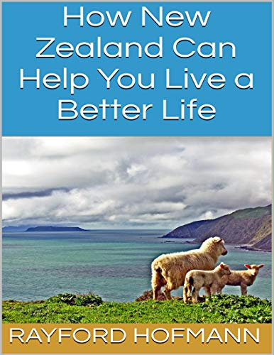 How New Zealand Can Help You Live a Better Life (English Edition)