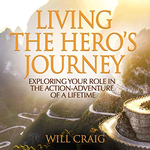 Living the Hero's Journey Audiobook By Will Craig cover art