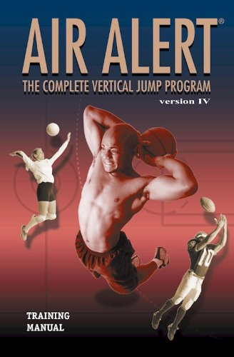 Air Alert: The Complete Vertical Jump Program - Teaching You How To Jump Higher