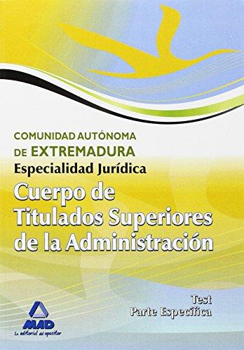 Cuerpo De Titulados Superiores De La Junta De Extremadura: Especialidad Jurídica. Test Parte Específica