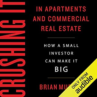 Crushing It in Apartments and Commercial Real Estate     How a Small Investor Can Make It Big              By:                                                                                                                                 Brian H Murray                               Narrated by:                                                                                                                                 Chris Abell                      Length: 7 hrs and 27 mins     1,121 ratings     Overall 4.7