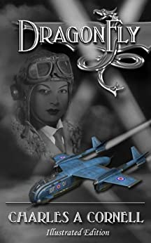 DragonFly: Illustrated Edition (Missions of the DragonFly Squadron Book 1) by [Charles A Cornell, Jose 'Cutangus' Garcia, Jordy Lakiere, Andrew Lounds, Gary Smailes, Susan Lounds]