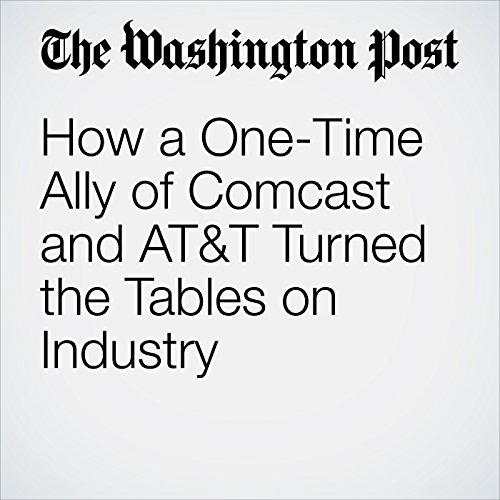 How a One-Time Ally of Comcast and AT&T Turned the Tables on Industry copertina