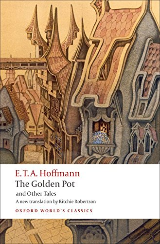 Compare Textbook Prices for The Golden Pot and Other Tales: A New Translation by Ritchie Robertson Oxford World's Classics 1 Edition ISBN 9780199552474 by Hoffmann, E. T. A.,Robertson, Ritchie