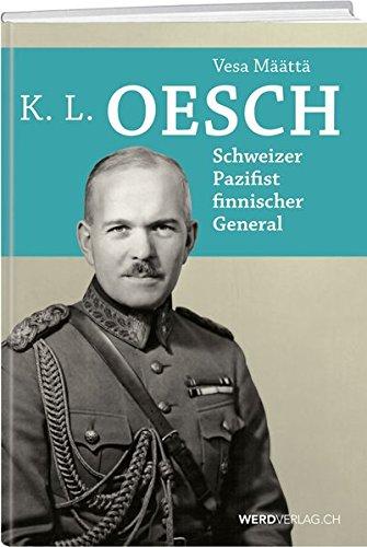 K.L. Oesch: Schweizer, Pazifist, finnischer General