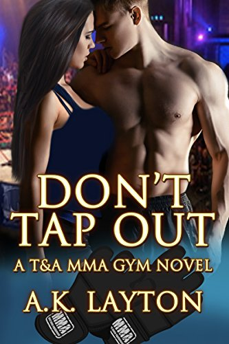 Don't Tap Out (T&A MMA Gym Series Book 1) (English Edition)