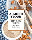 222 Yummy Almond Flour Recipes: Explore Yummy Almond Flour Cookbook NOW!