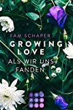 Growing Love. Als wir uns fanden: New Adult Romance über die Hürden der Liebe und des Lebens