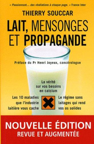 Lait, mensonges et propagande: la vérité sur vos besoins en calcium, les 10 maladies que l'industrie laitière vous cache, le régime sans laitages qui rend vos os solides