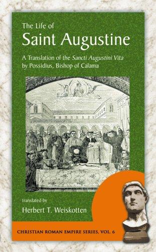 The Life of Saint Augustine: A Translation of the Sancti Augustini Vita by Possidius, Bishop of Calama (Christian Roman Empire Series)