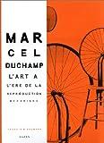 Marcel Duchamp - L'Art à l'ère de la reproduction mécanisée