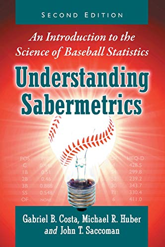 Understanding Sabermetrics: An Introduction to the Science of Baseball Statistics, 2D Ed.