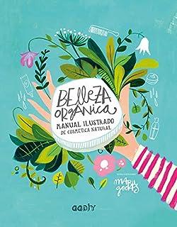 Belleza orgánica: Manual ilustrado de cosmética natural (