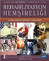 REHABILITASYON HEMSIRELIĞI - Uygulamaya Güncel Yaklasim - Rehabilitation Nursing A contemporary Approach To Practice