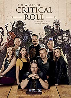 The World of Critical Role: The History Behind the Epic Fantasy by [Liz Marsham, Cast of Critical Role]