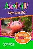 Axolotl! : Lustige Fakten über den Coolsten Salamander der Welt: