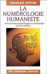 La Numérologie humaniste. Votre portrait psychologique et énergétique par les nombres de François Notter