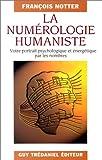 La Numérologie humaniste. Votre portrait psychologique et énergétique par les nombres