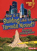 How Is a Building Like a Termite Mound?: Structures Imitating Nature (Lightning Bolt Books (R) -- Imitating Nature)