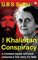 The Khalistan Conspiracy:: A Former R&aw Officer Unravels The Path To 1984