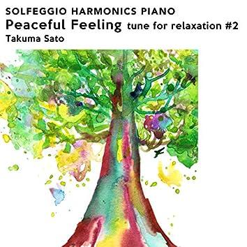 Solfeggio Harmonics Piano Peaceful Feeling - Tune for Relaxation #2 -