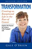 Transformation: Creating an Exceptional Life in the Face of Cancer (Revised Edition)