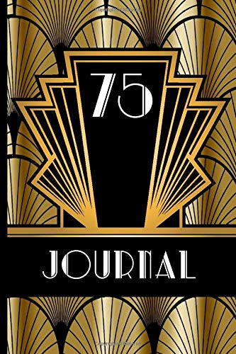 75 Journal: Record and Journal Your 75th Birthday Year to Create a Lasting Memory Keepsake (Gold and Black Art Deco Birthday Journals, Band 75)