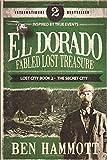 EL DORADO - Book 2 - Fabled Lost Treasure: The Secret City (The Lost City)