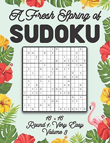 A Fresh Spring of Sudoku 16 x 16 Round 1: Very Easy Volume 3: Sudoku for Relaxation Spring Puzzle Game Book Japanese Logic Sixteen Numbers Math Cross ... All Ages Kids to Adults Floral Theme Gifts