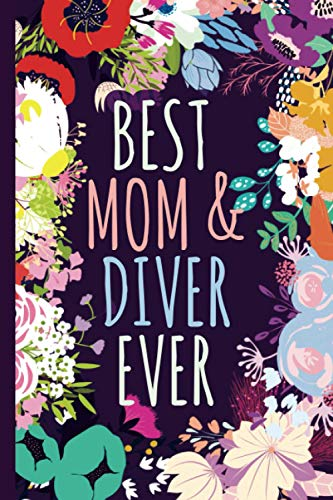 Best Mom & Diver Ever Notebook & Keepsake Memory Journal: Diver Gift For Moms For Mothers Day Birthday Christmas Appreciation Thank You │ Cute Floral Blank Ruled Writing Diary