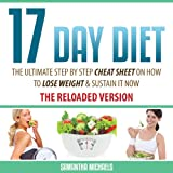 17 Day Diet: The Ultimate Step by Step Cheat Sheet on How to Lose Weight & Sustain It Now - Samantha Michaels