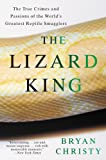 The Lizard King: The True Crimes and Passions of the World's Greatest Reptile Smugglers
