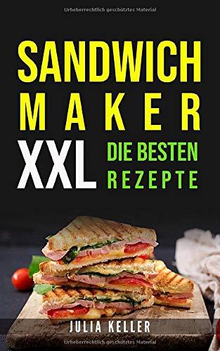 SANDWICHMAKER XXL: DIE BESTEN REZEPTE