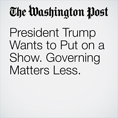 President Trump Wants to Put on a Show. Governing Matters Less. audiobook cover art