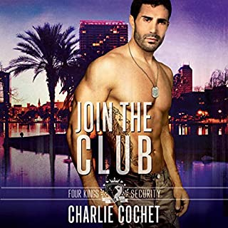 Join the Club     Four Kings Security, Book Three              Written by:                                                                                                                                 Charlie Cochet                               Narrated by:                                                                                                                                 Greg Boudreaux                      Length: 7 hrs and 42 mins     4 ratings     Overall 5.0
