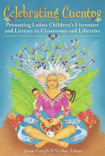 Celebrating Cuentos: Promoting Latino Children's Literature And Literacy In Classrooms And Libraries (Children's And Young...
