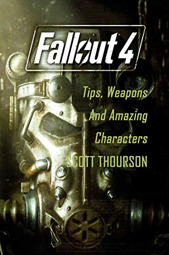 Fallout 4 : Tips, Weapons And Amazing Characters (English Edition)