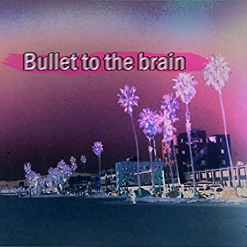 Bullet to the Brain