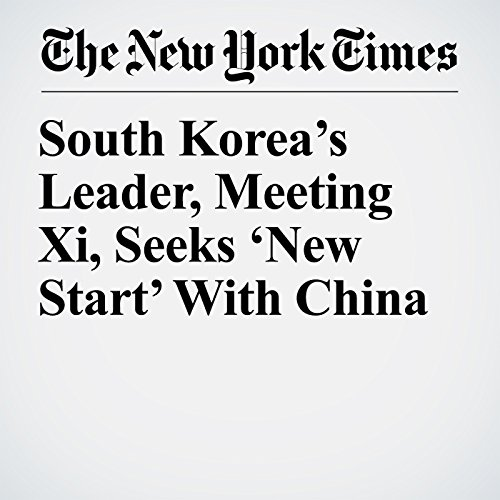 South Korea's Leader, Meeting Xi, Seeks 'New Start' With China copertina