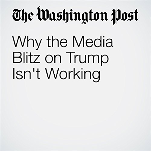 Why the Media Blitz on Trump Isn't Working audiobook cover art