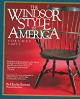 The Windsor Style in America: The Definitive Pictorial Study of the History and Regional Characteristics of the Most Popular Furniture Form of 18th Century America 1730-1840
